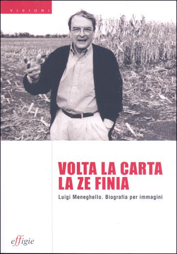 Volta la carta la ze finia. Luigi Meneghello. Biografia per immagini - G. Adamo |