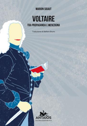 Voltaire. Tra propaganda e menzogna - Marion Sigaut |
