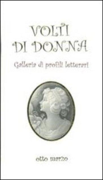 Volti di donna. Galleria di profili letterari - A. Paronuzzi |