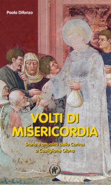 Volti della misericordia. Storia e attualità della Caritas a Castiglione Olona - Paola Difonzo  