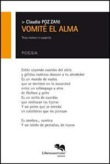 Vomité el alma. Ediz. italiana e spagnola - Claudio Pozzani | Kritjur.org