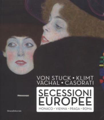 Von Stuck, Klimt, Vachal, Casorati. Secessioni europee. Monaco, Vienna, Praga e Roma. Ediz. a colori - F. Parisi |