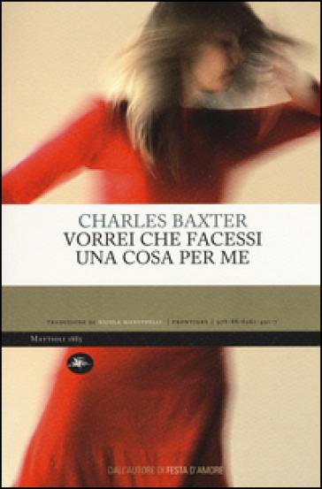Vorrei che facessi una cosa per me - Charles Baxter | Kritjur.org