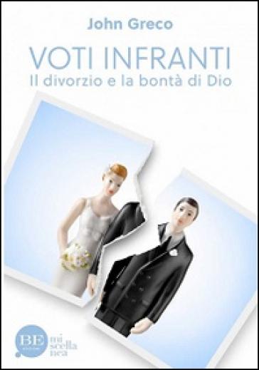 Voti infranti. Il divorzio e la bontà di Dio - John Greco | Kritjur.org