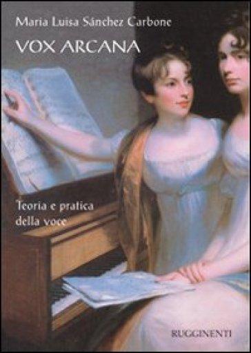 Vox arcana. Teoria e pratica della voce - M. Luisa Sanchez Carbone | Rochesterscifianimecon.com