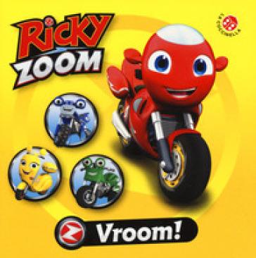 Vroom. Ricky Zoom. Ediz. a colori