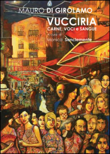 Vucciria. Carne, voci e sangue - Mauro Di Girolamo | Rochesterscifianimecon.com