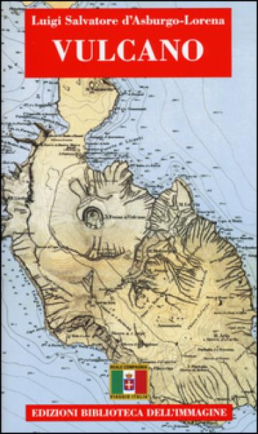 Vulcano. Con cartina - Luigi S. Asburgo Lorena |