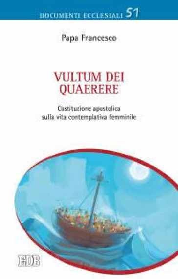 Vultum Dei quaerere. Costituzione apostolica sulla vita contemplativa femminile - Papa Francesco (Jorge Mario Bergoglio) |