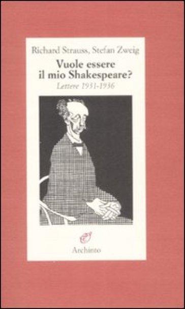 Vuole essere il mio Shakespeare? Lettere (1931-1935) - Richard Strauss | Rochesterscifianimecon.com