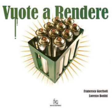 Vuote a rendere. Catalogo della mostra (Milano, 24 settembre-31 ottobre 2008) - Lorenzo Bonini |