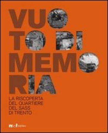 Vuoto di memoria. La riscoperta del quartiere del Sas di Trento - E. Tonezzer pdf epub