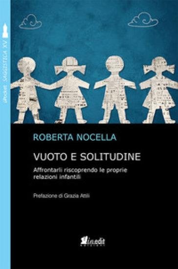 Vuoto e solitudine. Affrontarli riscoprendo le proprie relazioni infantili - Roberta Nocella | Rochesterscifianimecon.com