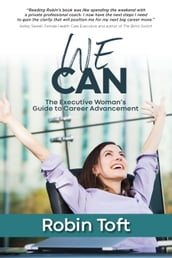WE CAN: The Executive Woman s Guide to Career Advancement