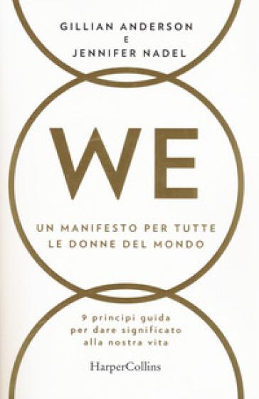 WE. Un manifesto per tutte le donne del mondo. 9 principi guida per dare significato alla nostra vita - Gillian Anderson |
