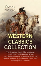 WESTERN CLASSICS COLLECTION: The Promised Land, The Virginian, Lin McLean, Red Man and White, The Jimmyjohn Boss, Napoleon Shave-Tail, Hank s Woman, A Kinsman of Red Cloud, Padre Ignacio and more