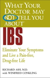 WHAT YOUR DOCTOR MAY NOT TELL YOU ABOUT (TM): IBS