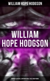 WILLIAM HOPE HODGSON: Horror Classics, Supernatural Tales and Poems