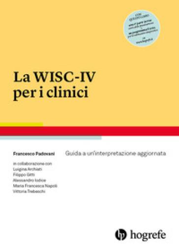 La WISC-IV per i clinici. Guida a un'interpretazione aggiornata - Francesco Padovani   Jonathanterrington.com