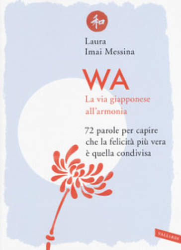 Wa. La via giapponese all'armonia. 72 parole per capire che la felicità più vera è quella condivisa - Laura Imai Messina | Jonathanterrington.com
