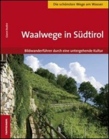 Waalwege in Sudtirol - Gianni Bodini | Rochesterscifianimecon.com