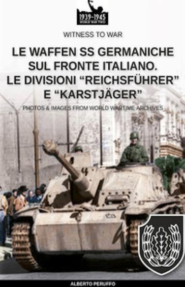 Le Waffen SS germaniche sul fronte italiano. Le divisioni «Reichsfuhrer» e «Karstjager» - Alberto Peruffo |