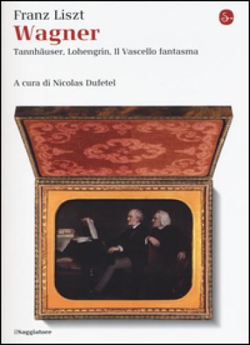 Wagner. Tannhauser, Lohengrin, il Vascello fantasma - Franz Liszt pdf epub
