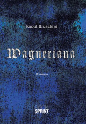 Wagneriana - Raoul Bruschini   Jonathanterrington.com
