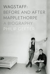 Wagstaff: Before and After Mapplethorpe: A Biography