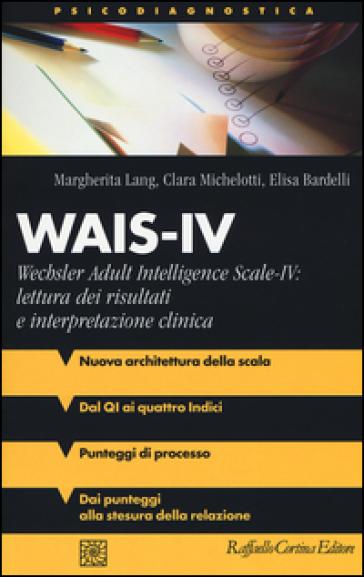 Wais-IV. Wechsler adult intelligence-Scale-IV: lettura dei risultati e interpretazione clinica - Margherita Lang | Rochesterscifianimecon.com
