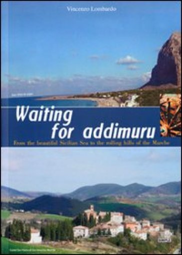 Waiting for addimuru. FRom the beautiful Sicilian sea to the rolling hills of the Marche - Vincenzo Lombardo |