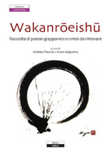 Wakanroeishu. Raccolta di poesie giapponesi e cinesi da intonare - A. Maurizi | Rochesterscifianimecon.com