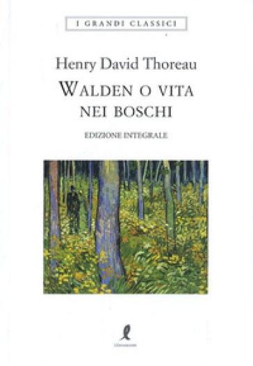Walden o vita nei boschi. Ediz. integrale - Henry David Thoreau | Thecosgala.com
