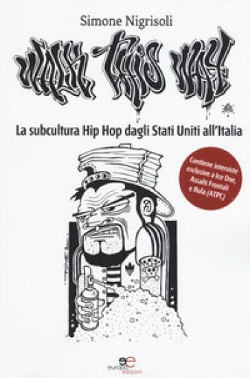 Walk This Way. La subcultura Hip Hop dagli Stati Uniti all'Italia - Simone Nigrisoli | Ericsfund.org