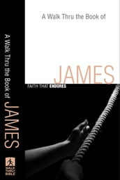 Walk Thru the Book of James, A (Walk Thru the Bible Discussion Guides)