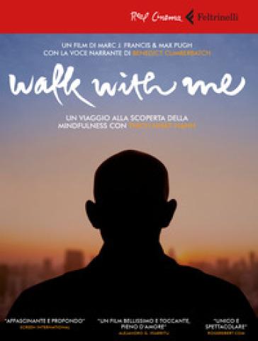 Walk with me. Un viaggio alla scoperta della mindfulness con Thich Nhat Hanh. DVD. Con Libro - Marc J. Francis | Rochesterscifianimecon.com