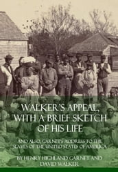 Walker s Appeal, With a Brief Sketch of His Life