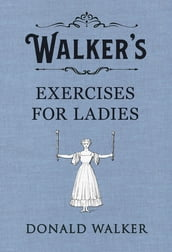 Walker s Exercises for Ladies