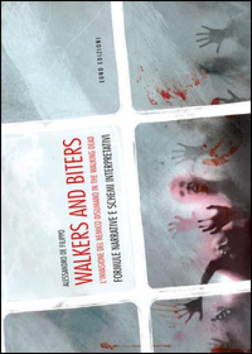 Walkers and biters. L'invasione del nemico disumano in the Walking dead - Alessandro De Filippo pdf epub
