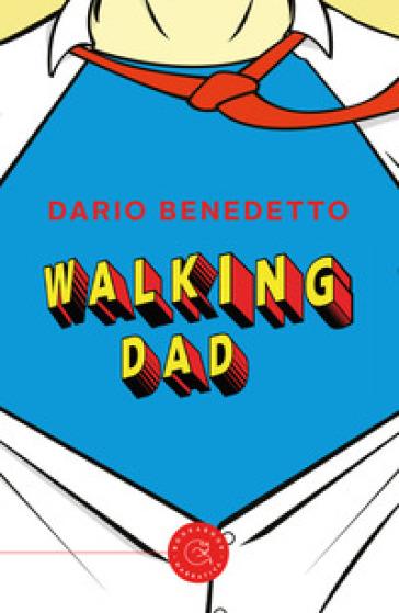 Walking Dad. Nato sotto il segno dei Gamberi - Dario Benedetto |
