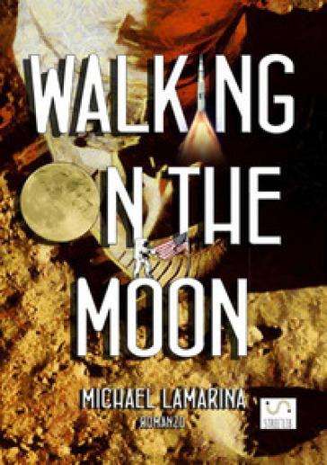 Walking on the moon - Michael Lamarina |