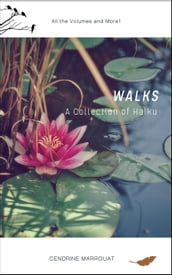 Walks: A Collection of Haiku (All the Volumes and More!)