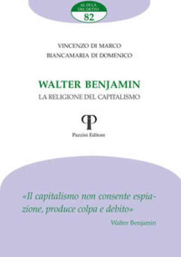 Walter Benjamin. La religione del capitalismo - Vincenzo Di Marco | Thecosgala.com