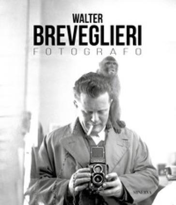 Walter Breveglieri. Fotografo. Ediz. illustrata