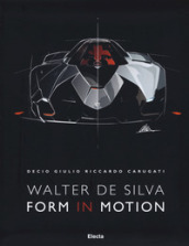 Walter De Silva. Form in motion. Ediz. illustrata