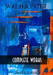 Walter Pater: Complete Writings