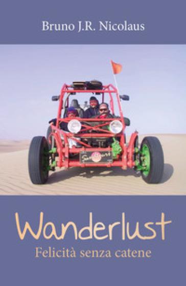 Wanderlust. Felicità senza catene - J.R. Nicolaus Bruno  