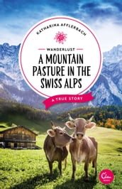 Wanderlust: A Mountain Pasture in the Swiss Alps