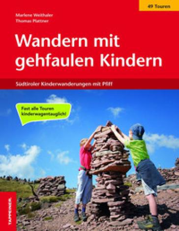 Wandern mit gehfaulen Kindern. Sudtiroler Kinderwanderungen mit Pfiff - Marlene Weithaler |