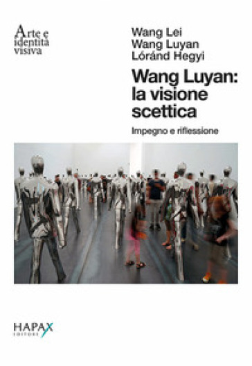 Wang Luyan: la visione scettica. Impegno e riflessione. Ediz. italiana e inglese - Lei Wang | Ericsfund.org